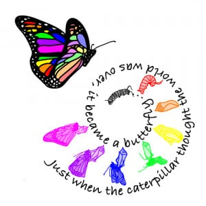 ... when the caterpillar thought the world was over it became a butterfly