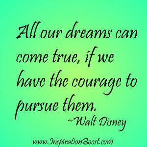 Walt Disney Quote: All our dreams can come true, if we have the ...