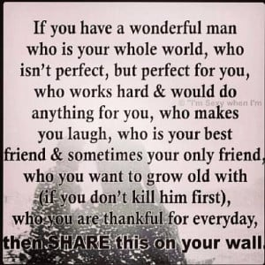 If you have a wonderful man who is your whole world, who isn't perfect ...