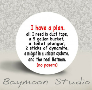 Have a Plan. All I need is Duct Tape. . . . . . . - PINBACK BUTTON ...