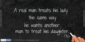 ... his lady the same way he wants another man to treat his daughter
