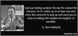 God Created The Universe Quote God was feeling sardonic the