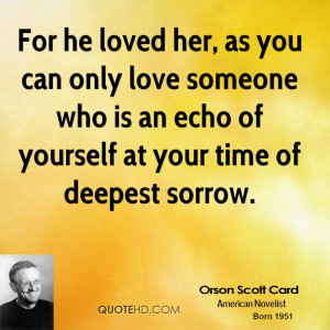 For he loved her, as you can only love someone who is an echo of ...