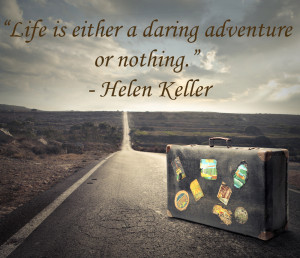 """... adventure or nothing."""" – American activist and author Helen Keller"""