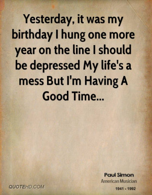 Yesterday, it was my birthday I hung one more year on the line I ...