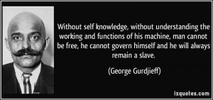 Without self knowledge, without understanding the working and ...