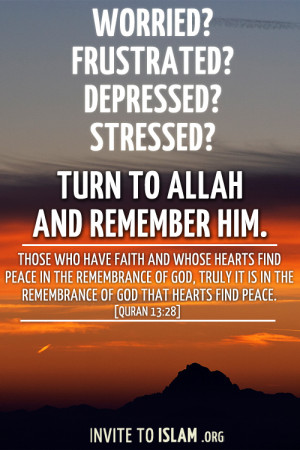 invitetoislam:Worried? Frustrated? Depressed? Stressed?Turn to Allah ...