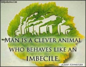EmilysQuotes.Com - man, clever animal, imbecile, people, wisdom ...