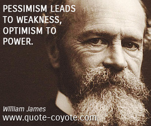 Weakness quotes - Pessimism leads to weakness, optimism to power.