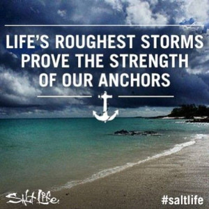 ... storms prove the strength of our anchors. #Quote #SaltLife #Anchor