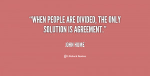 """When people are divided, the only solution is agreement."""""""