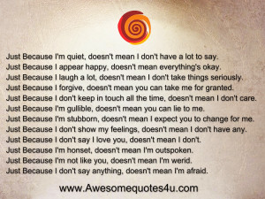 Just Because I'm quiet, doesn't mean I don't have a lot to say.
