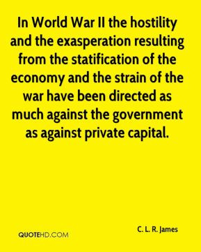 ... as much against the government as against private capital c l r james