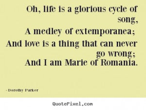 Make picture quote about life - Oh, life is a glorious cycle of song ...