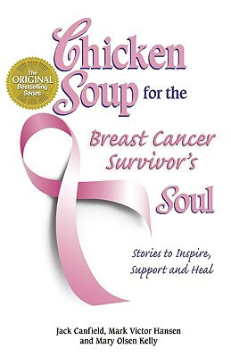 Chicken Soup for the Breast Cancer Survivor's Soul: Stories to Inspire ...