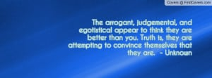 The arrogant, judgemental, and egotistical appear to think they are ...