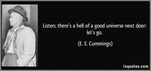 ... hell of a good universe next door: let's go. - E. E. Cummings