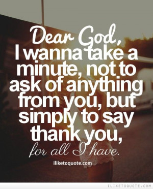 Dear God, I wanna take a minute, not to ask of anything from you, but ...