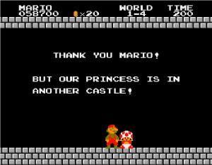 ... quote originally found in the classic Nintendo video game Super Mario