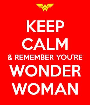 KEEP CALM & REMEMBER YOU'RE WONDER WOMAN