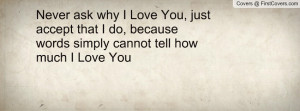 never_ask_why_i_love-36268.jpg?i