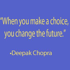 When you make a choice, you change the future.