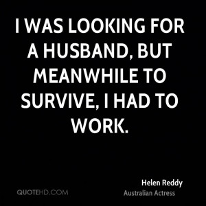 was looking for a husband, but meanwhile to survive, I had to work.