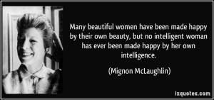 Many beautiful women have been made happy by their own beauty, but no ...