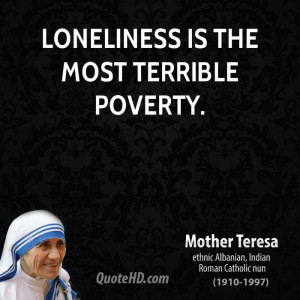 Loneliness is the most terrible poverty.