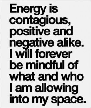Energy is contagious - is yours positive or negative?