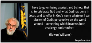 have to go on being a priest and bishop, that is, to celebrate God ...