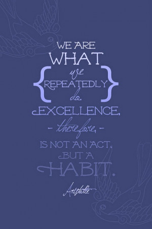 excellence-quotes-habit-quotes-inspirational-quotes-inspiring-quotes ...