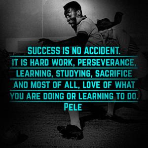 Pele Quotes Success Success is no accident.