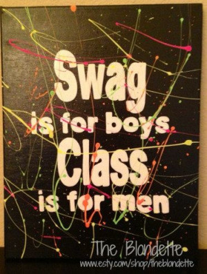 Swag is for boys Class is for men. 9 x 12 inch canvas. Quote canvas ...