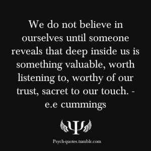 We do not believe in ourselves until someone reveals that deep inside ...