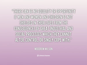 File Name : quote-Woodrow-Wilson-there-can-be-no-equality-or ...
