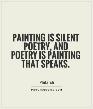 Painting is silent poetry, and poetry is painting that speaks Picture ...
