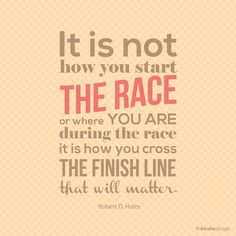 ... are during the race. It is how you cross the finish line that matters