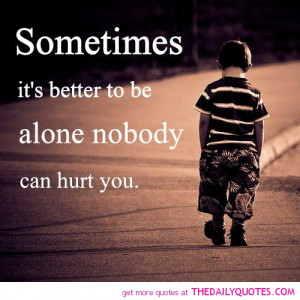 better to be alone hurt quote picture sad quotes pics saying image