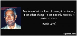 Any form of art is a form of power; it has impact, it can affect ...
