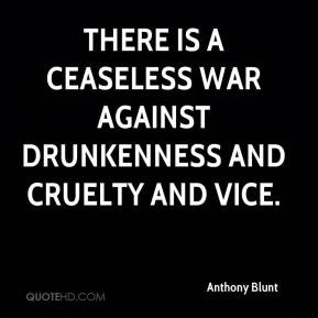 Anthony Blunt - There is a ceaseless war against drunkenness and ...