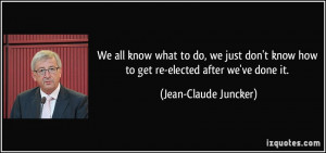 ... just don't know how to get re-elected after we've done it. - Jean
