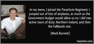 In my teens, I joined the Parachute Regiment. I jumped out of lots of ...