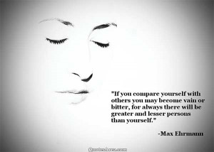If you compare yourself with others you may become vain or bitter, for ...