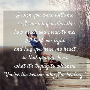 wish you were with me so i can tell you directly how much you mean ...