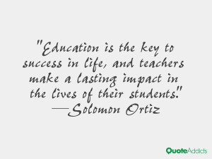 Education is the key to success in life, and teachers make a lasting ...
