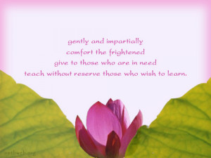 and impartially comfort the frightened, give to those who are in need ...