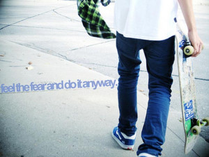 skateboard-sayings-feel-the-fear-and-do-it-anyway