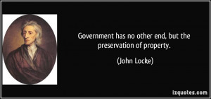 Government has no other end, but the preservation of property. - John ...
