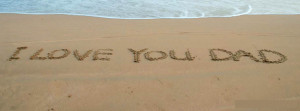 love you dad - written on beach sand amazing background sea and ...